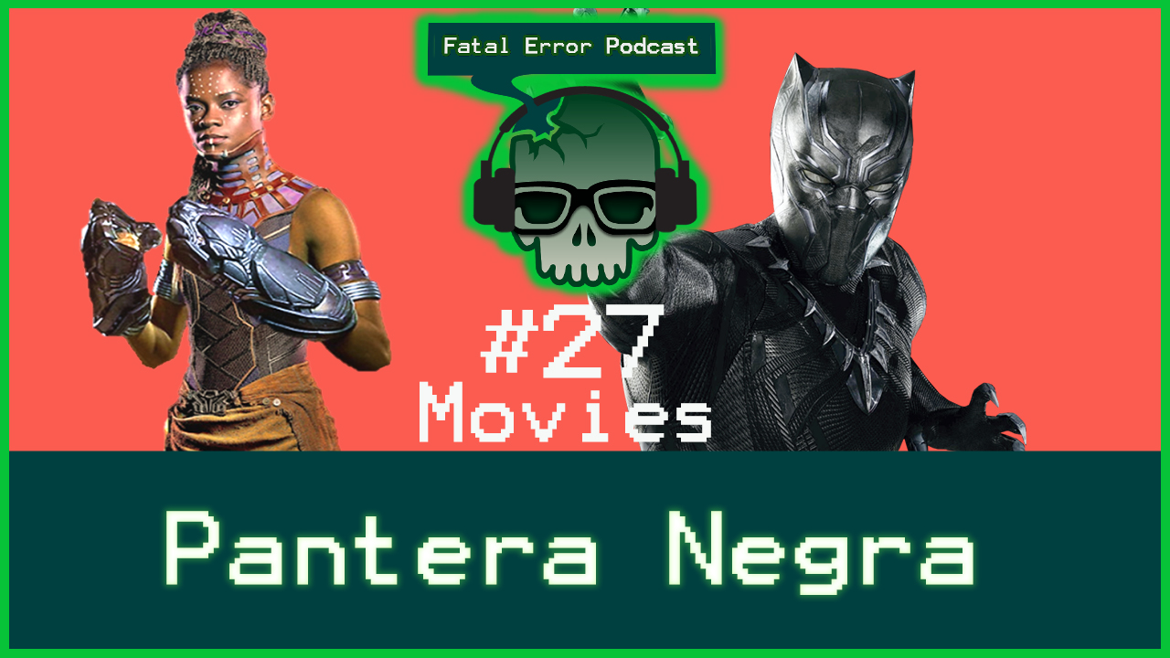 Fatal Error Podcast Movies #27: Pantera Negra