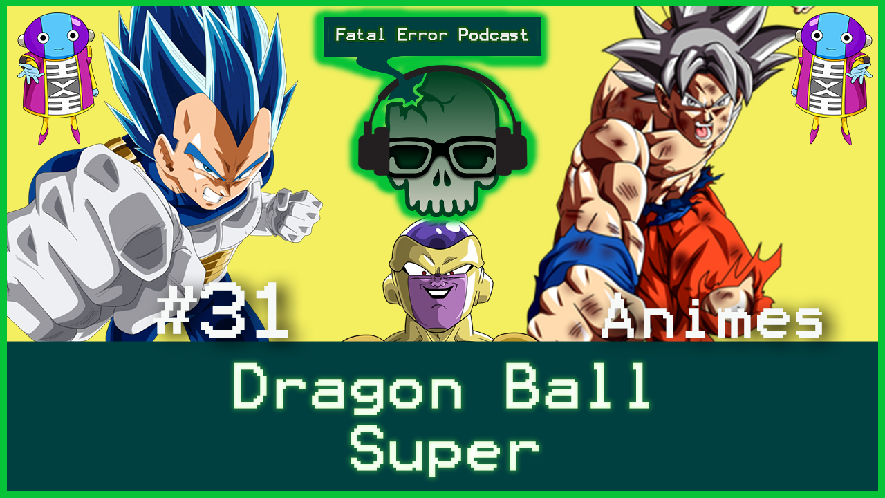 Fatal Error Nerd Animes #32: Dragon Ball Super