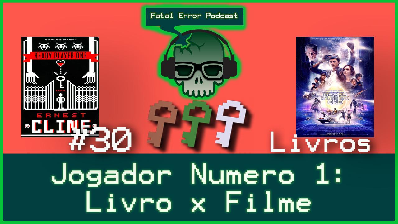 Fatal Error Podcast Books #30: Jogador N° 1 – Livro x Filme
