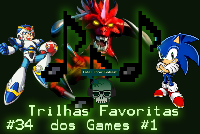 Fatal Error Podcast Games #34: Trilhas Favoritas dos Games #1