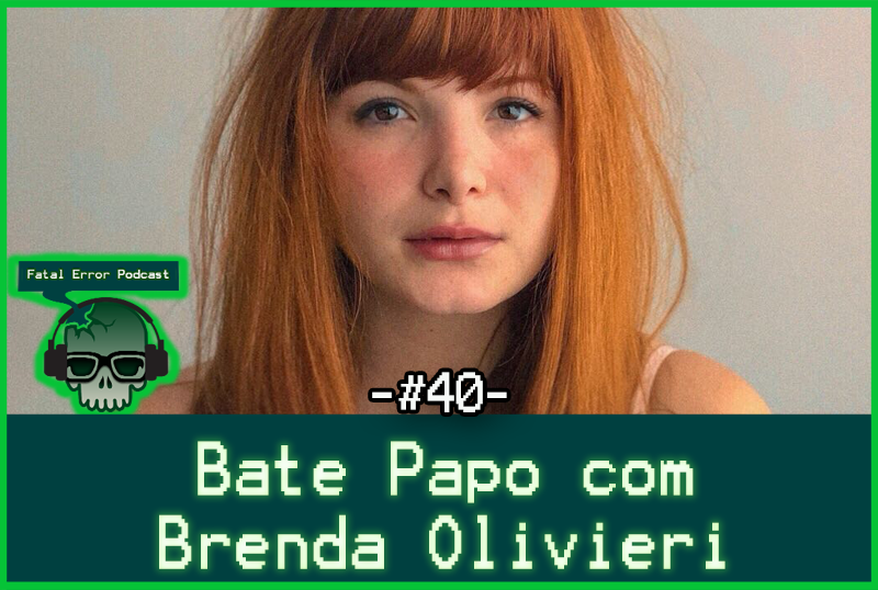Fatal Error Podcast Bate Papo #40: Brenda Olivieri