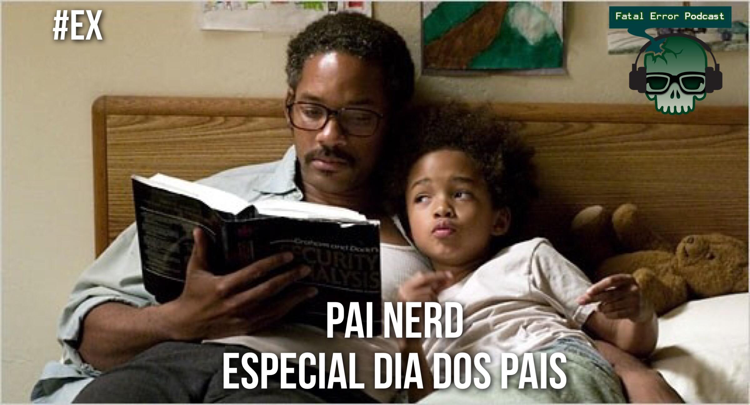 Fatal Error Nerd #Xtra: Especial Dia dos Pais