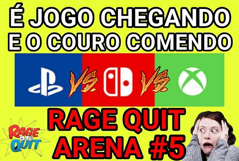 [+18] Rage Quit Arena 05: É jogo chegando e o couro comendo