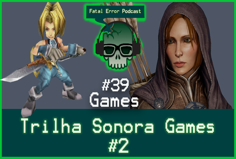 Fatal Error Podcast Games #39: Trilhas Favoritas dos Games #2