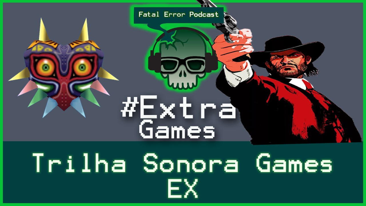 Fatal Error Podcast Games #Extra: Trilhas Favoritas dos Games #EX