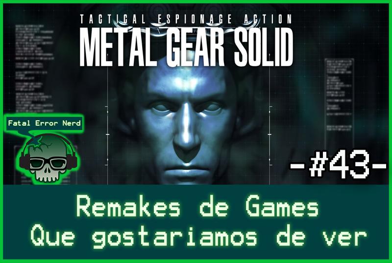 Fatal Error Podcast Games #43: Remakes de Games que gostaríamos de ver!