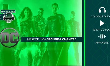 Fatal Error Podcast Movies #46: A DC merece uma segunda chance?