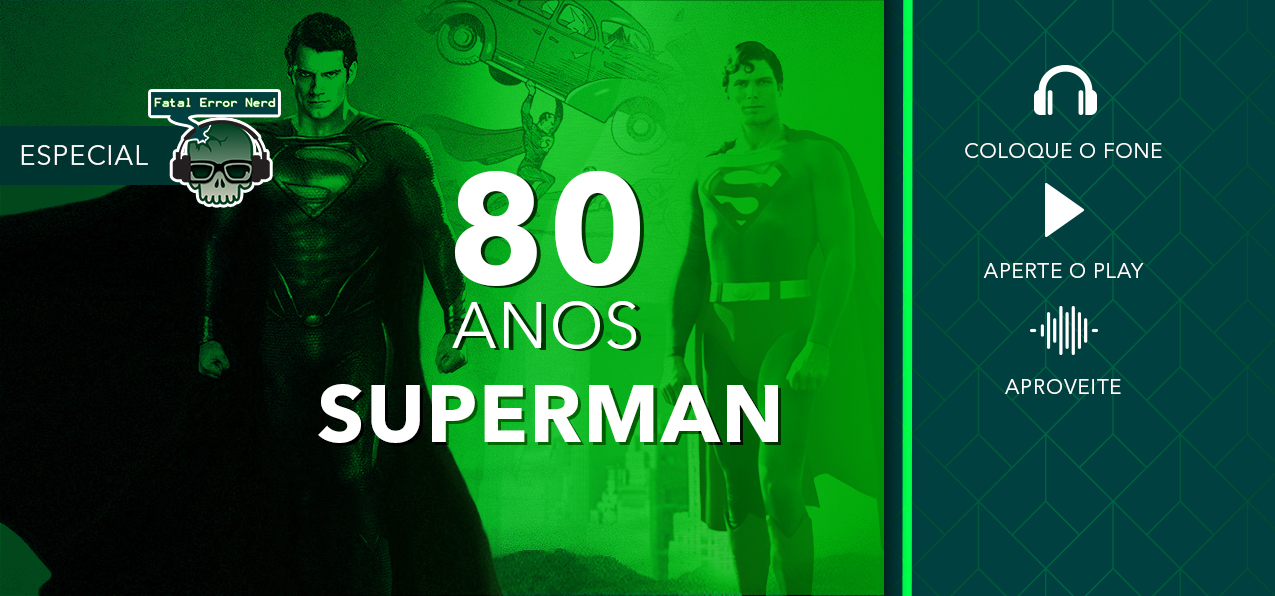 Fatal Error Podcast Especial #51: 80 Anos do Superman