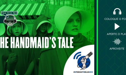 Fatal Error Podcast Series #54: The Handmaid's Tale (O Conto da Aia) #OPodcastÉDelas2019