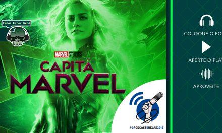 Fatal Error Podcast #56 Filmes: Capitã Marvel #OPodcastÉDelas2019
