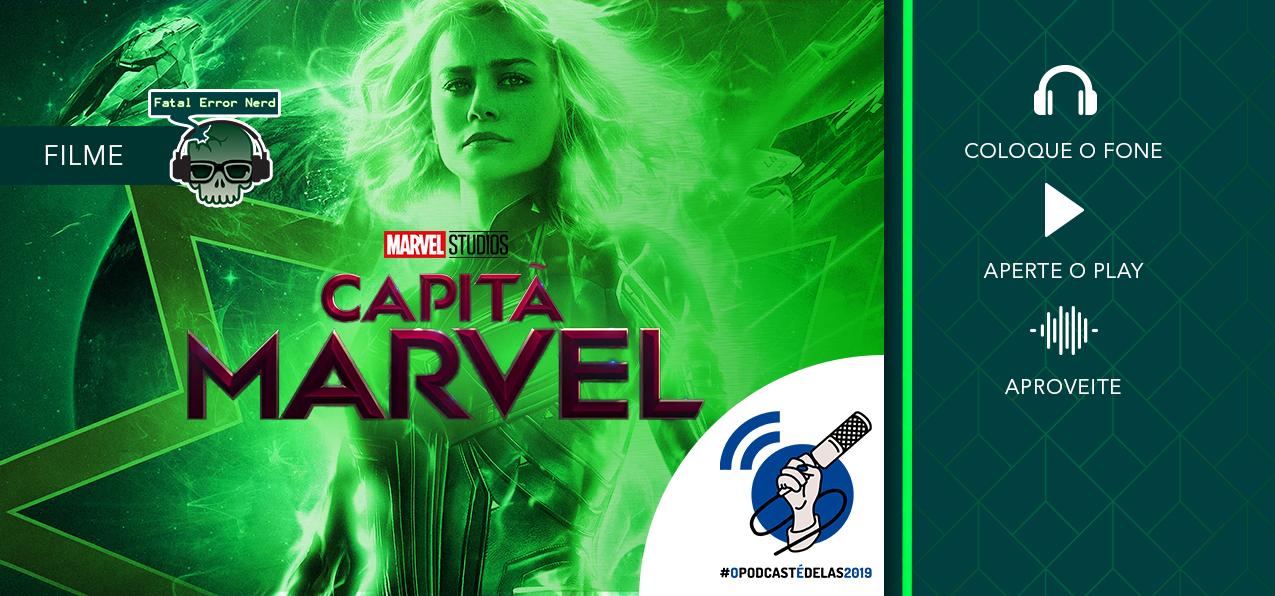 Fatal Error Nerd #40 Filmes: Capitã Marvel #OPodcastÉDelas2019