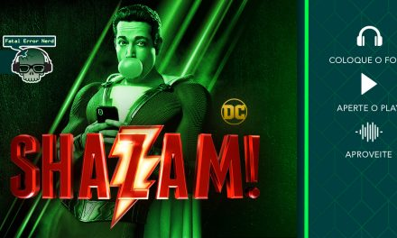 Fatal Error Podcast Filmes #57: SHAZAM!