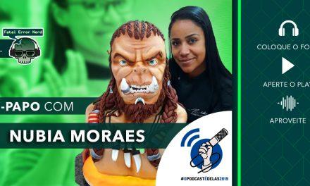 Fatal Error Podcast #55: Bate Papo com a Núbia Moraes #OPodcastÉDelas2019