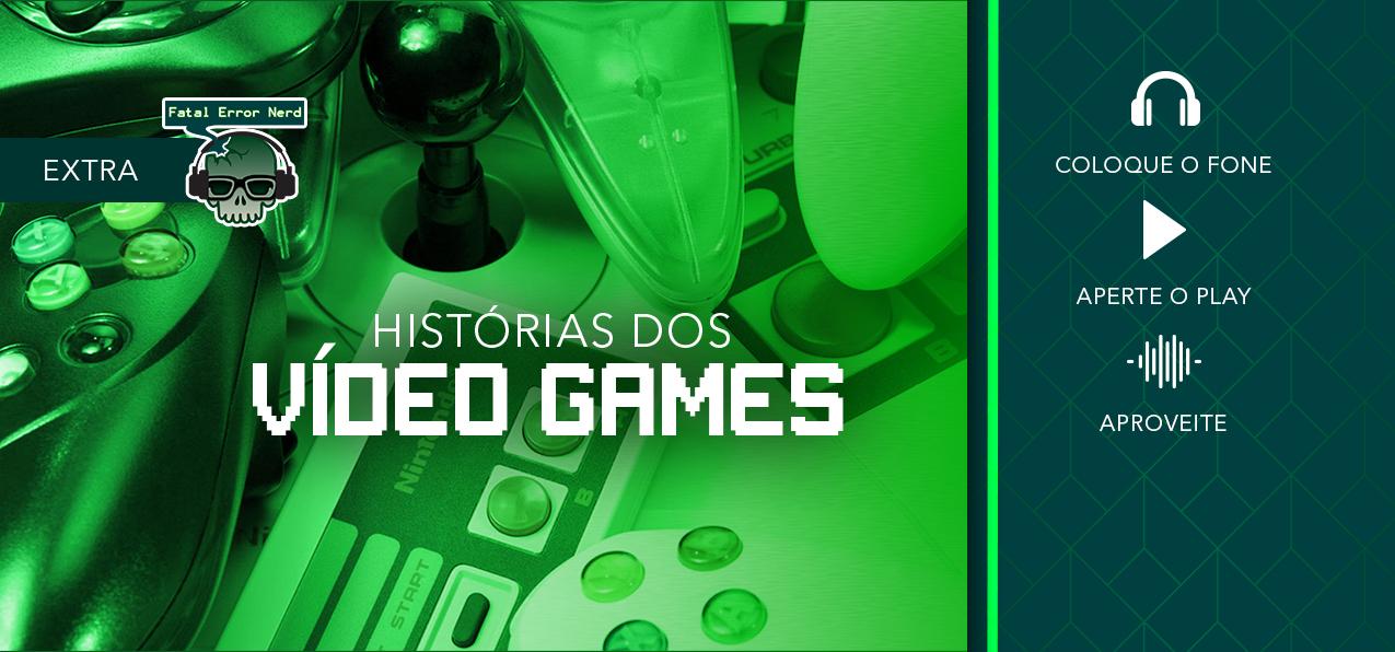 Fatal Error Podcast Games #Extra: VIDEOGAMES A História – 45 Anos de Evolução