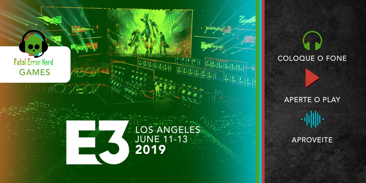 Fatal Error Podcast Games #64: E3 2019 e a Maldição da Sony