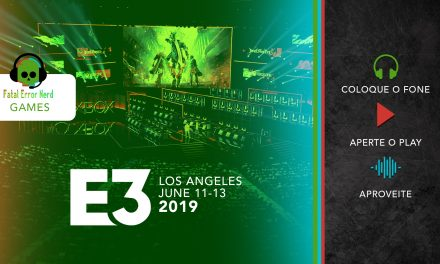 Fatal Error Podcast Games #64: E3 2019 e a Maldição da Sony