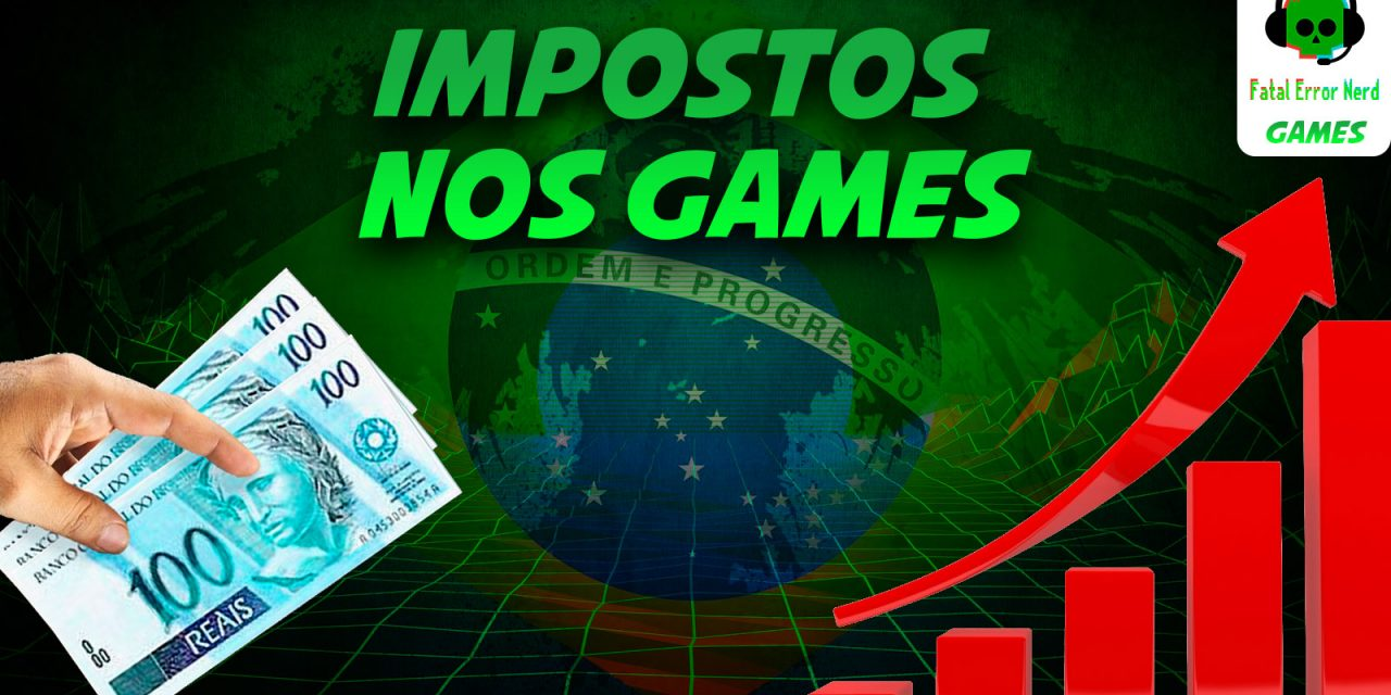 Fatal Error Nerd #70: Impostos nos Games