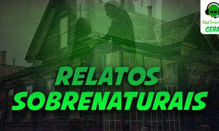 Fatal Error Podcast #79: Relatos Sobrenaturais