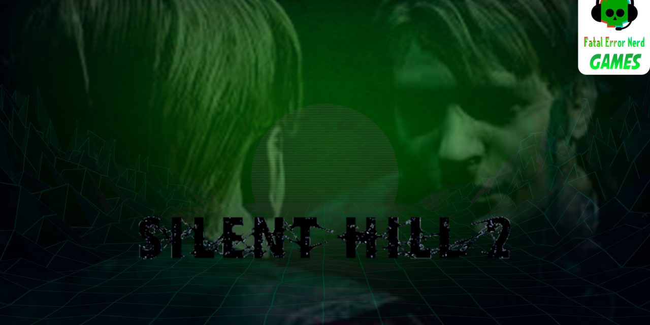 Fatal Error Podcast Games #81: Silent Hill 2