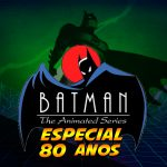 Fatal Error Podcast Series Especial 80 Anos #87: Batman Animated Series