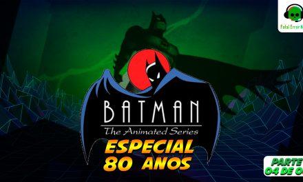 Fatal Error Nerd Series – Especial 80 Anos #88: Batman Animated Series