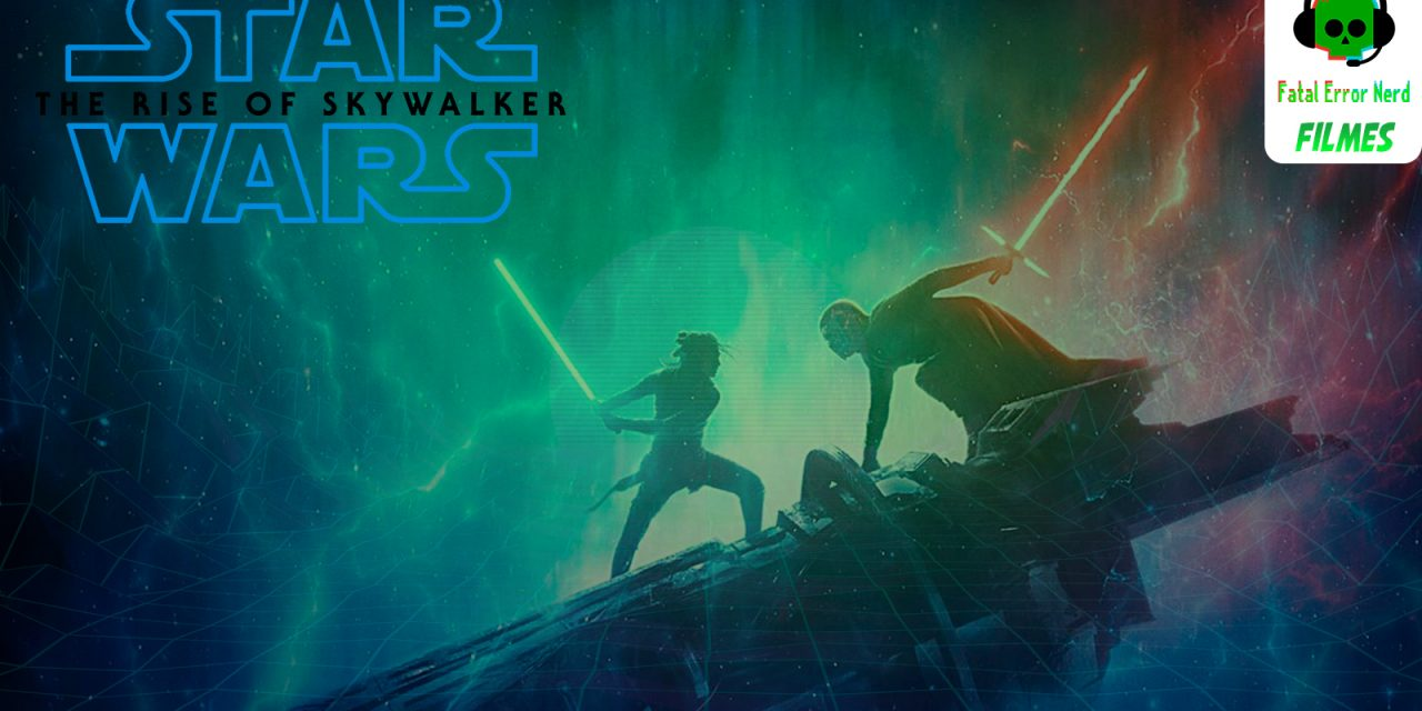 Fatal Error Nerd Filmes #51: Star Wars: A Ascensão Skywalker
