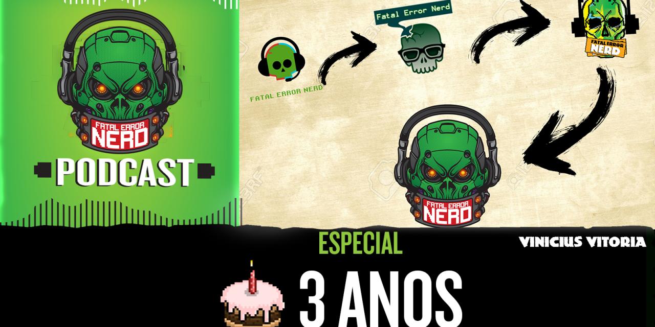 Fatal Error Nerd #100: ESPECIAL 3 ANOS DE PODCAST