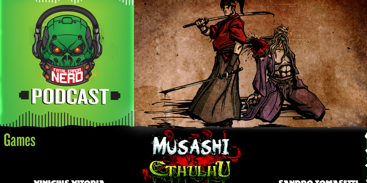 Fatal Error Nerd Games #60: Musashi vs Cthulhu