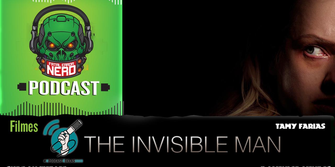 Fatal Error Nerd Filmes #63: O Homem Invisível #OPodcastÉDelas2020
