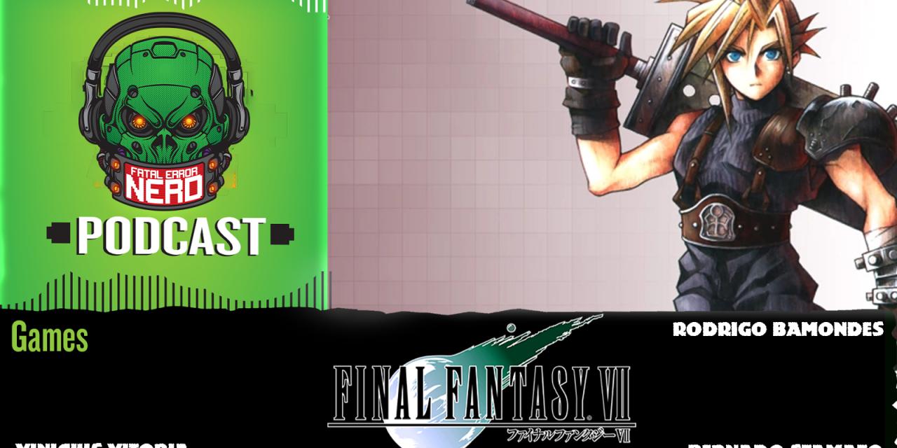Fatal Error Nerd Games #108: Final Fantasy VII