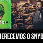 Fatal Error Nerd Filmes #114: Nós merecemos o SNYDER CUT