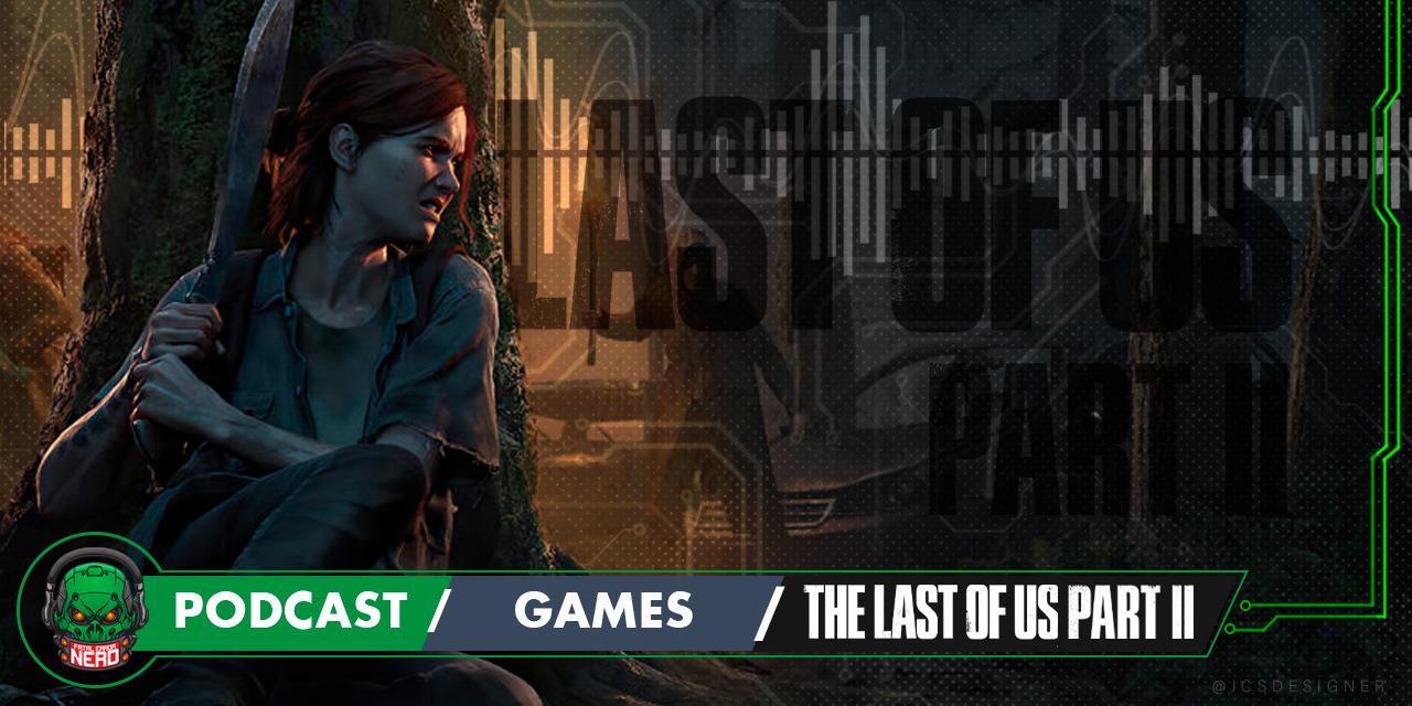 Fatal Error Nerd Games #82: The Last of Us Part II