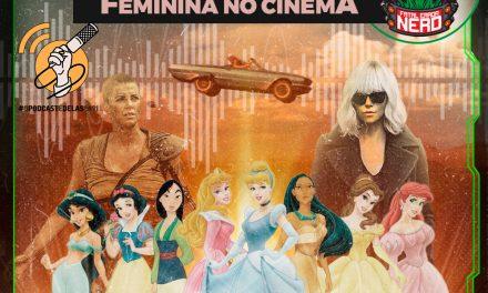 Fatal Error Nerd #109: A Evolução da Representatividade Feminina no Cinema #OPodcastéDelas2021