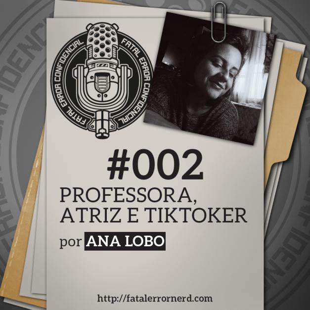 Fatal Error Confidencial #2   Professora, Atriz e TikToker (com Ana Lobo)