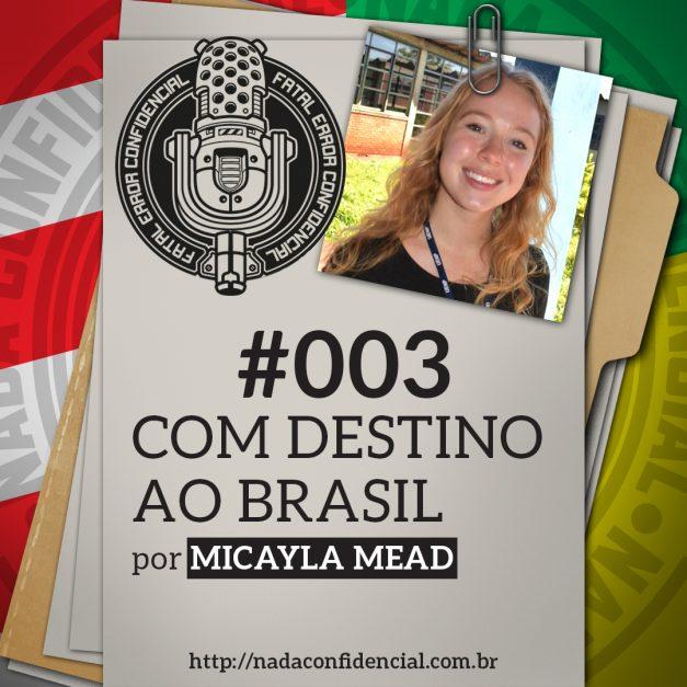 Fatal Error Confidencial #3   Com Destino ao Brasil (com Micayla Mead)