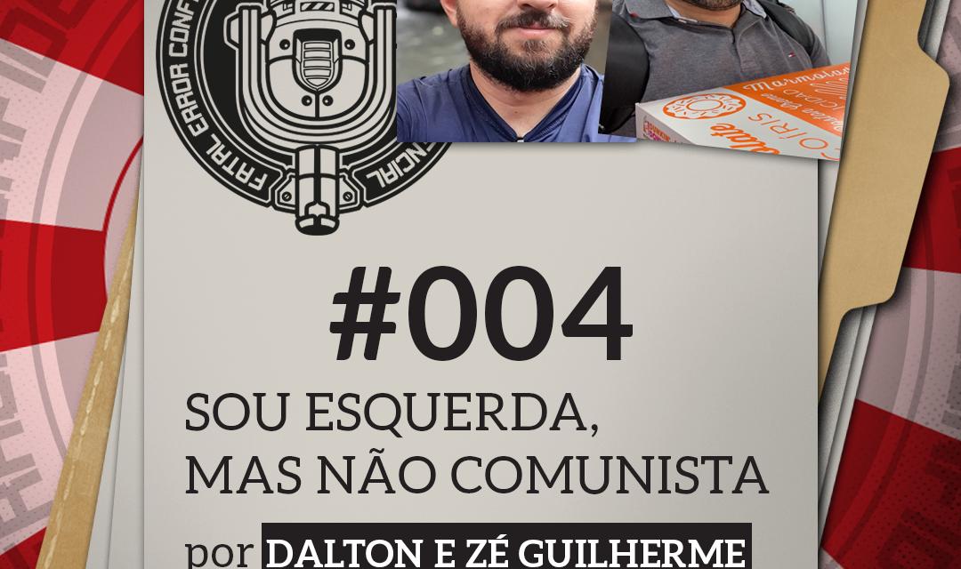 Fatal Error Confidencial #4   Sou Esquerda, mas não Comunista (com Dalton e Zé)