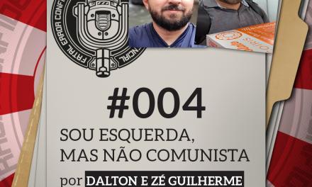 Fatal Error Confidencial #4 | Sou Esquerda, mas não Comunista (com Dalton e Zé)