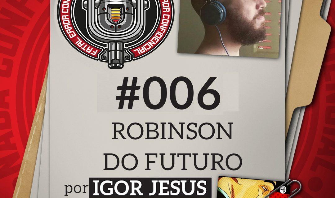 Fatal Error Confidencial #6   Robinson do Futuro (com Igor Jesus)
