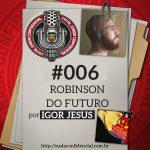 Fatal Error Confidencial #6 | Robinson do Futuro (com Igor Jesus)