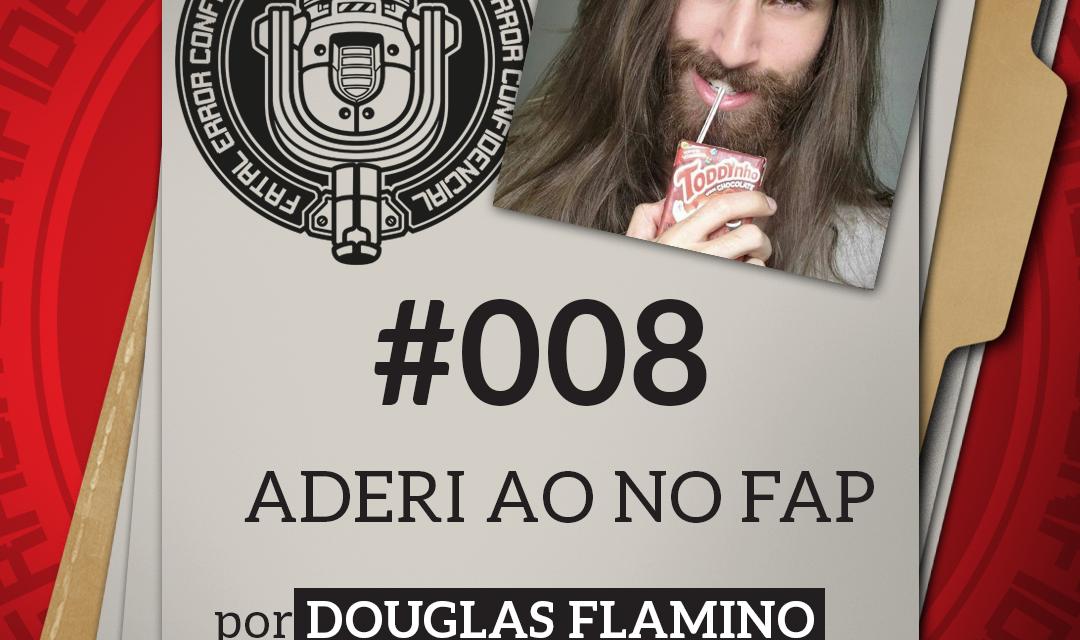 Fatal Error Confidencial #008   Aderi ao NO FAP (com Douglas Flamino)