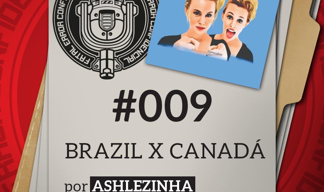 Fatal Error Confidencial #009   Conexão Canadá x Brasil (com Ashlezinha)
