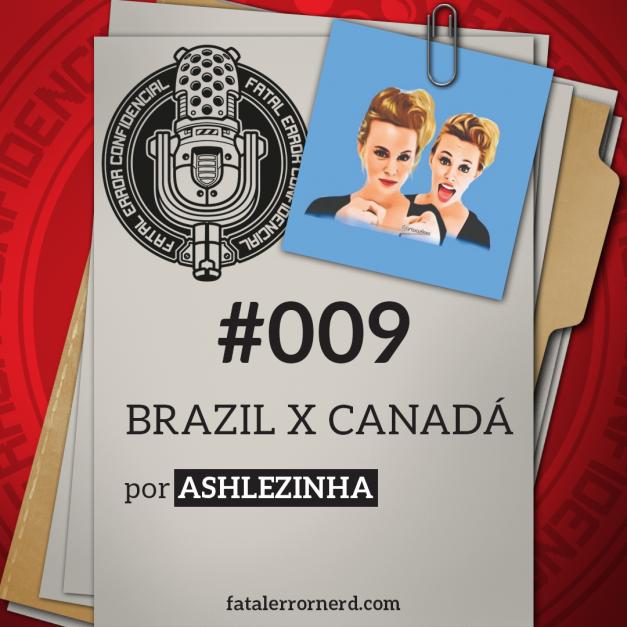Fatal Error Confidencial #009 | Conexão Canadá x Brasil (com Ashlezinha)